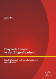 Playback Theater in der Biografiearbeit. Identitätsarbeit mit fremdplatzierten Jugendlichen. 24,99 € www.thalia.de